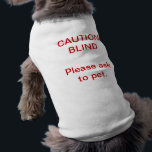 """Caution Blind Dog Shirt<br><div class=""""desc"""">Make others aware that your beloved pet has a visual impairment and should be approached with caution and respect.   &quot;CAUTION: BLIND Please ask ask to pet.&quot;</div>"""
