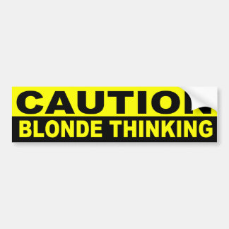 CAUTION, BLONDE THINKING BUMPER STICKER