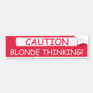 CAUTION, BLONDE THINKING! bumper stickers