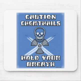Caution Chemtrails Hold Your Breath Mouse Pad