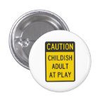 Caution Childish Adult at Play 1 Inch Round Button