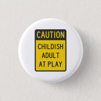 Caution Childish Adult at Play Pinback Button