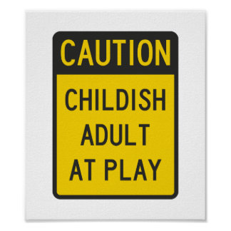 Caution Childish Adult at Play Poster