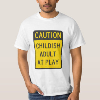 Caution Childish Adult at Play T-Shirt
