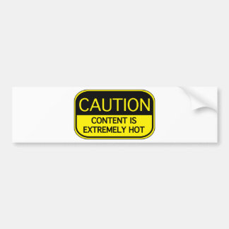 Caution Content Is Extremely Hot Bumper Sticker