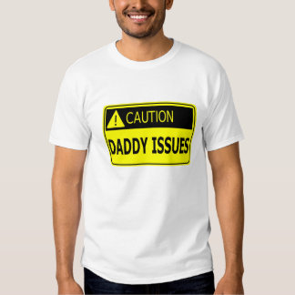 Caution: Daddy Issues T-Shirt