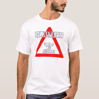 Caution Dads At Work T-Shirt