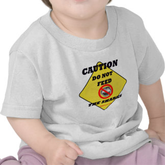 Caution Do Not Feed The Sharks Tees