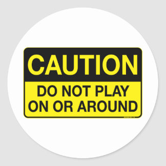 Caution - Do Not Play On or Around Classic Round Sticker