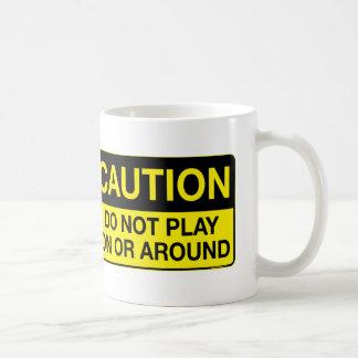 Caution - Do Not Play On or Around Coffee Mug