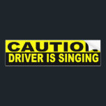 "CAUTION DRIVER IS SINGING BUMPER STICKER<br><div class=""desc"">CAUTION DRIVER IS SINGING</div>"