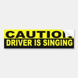 CAUTION DRIVER IS SINGING CAR BUMPER STICKER