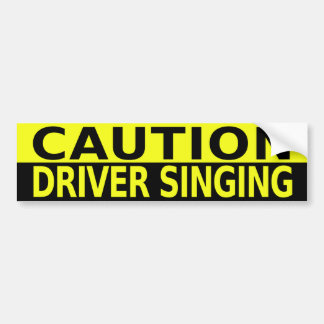 CAUTION DRIVER SINGING CAR BUMPER STICKER