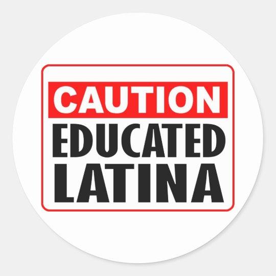 Caution Educated Latina Classic Round Sticker
