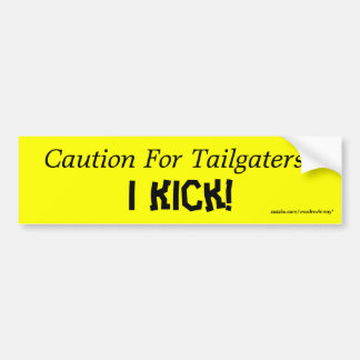 Caution For Tailgaters:, I Kick! Bumper Sticker
