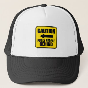 Caution Fugly People Behind Trucker Hat d7397922236