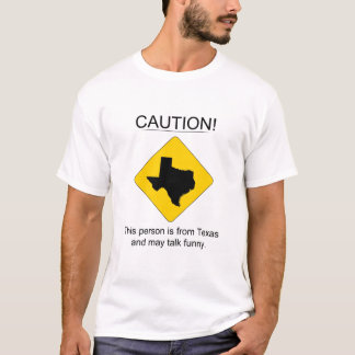 Caution: Funny Talking Texan T-Shirt