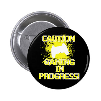 Caution, Gaming in Progress Pinback Button