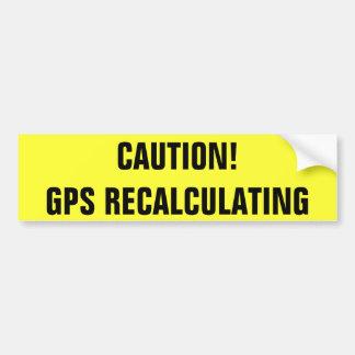 Caution! GPS Recalculating Bumper Sticker