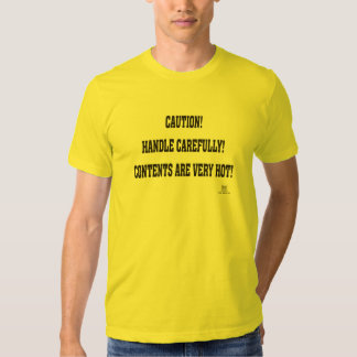 CAUTION! HANDLE CAREFULLY! CONTENTS ARE VERY HOT! T-SHIRT