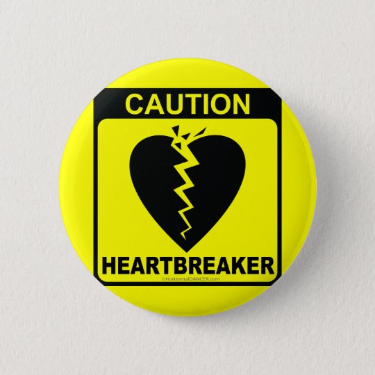 CAUTION!  HEARTBREAKER PINBACK BUTTON