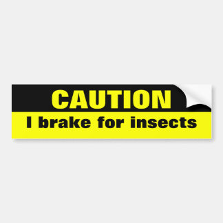 Caution, I brake for insects Bumper Sticker