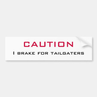 CAUTION   I Brake for Tailgaters Bumper Stickers