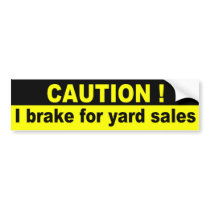 Caution, I brake for yard sales Bumper Sticker