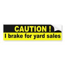 Caution, I brake for yard sales Car Bumper Sticker