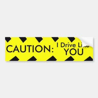 CAUTION: I Drive Like You Car Bumper Sticker