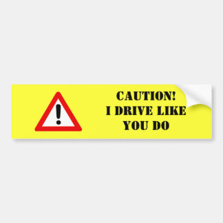 Caution! I drive like you do Bumper Sticker