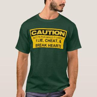 CAUTION I LIE, CHEAT, & BREAK HEARTS T-Shirt