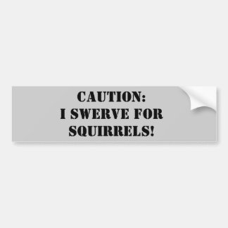 Caution: I swerve for squirrels! Bumper Sticker