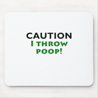 Caution I Throw Poop Mouse Pad