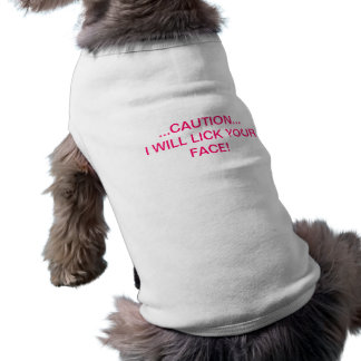 caution..I will lick your face Dog T Shirt