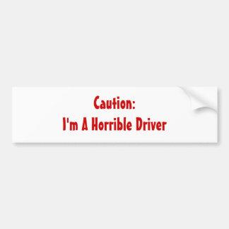 Caution:I'm A Horrible Driver Bumper Sticker