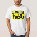 Caution! I'm Broke T-Shirt