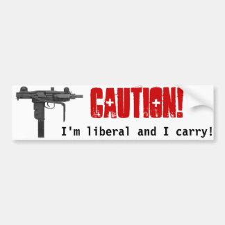 Caution!  I'm liberal and I carry bumper sticker.