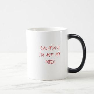 CAUTION!I'm off my meds Magic Mug