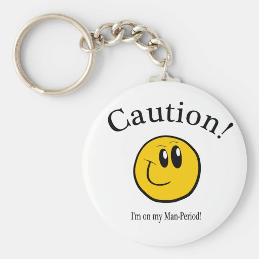CAUTION:  I'm on my man-period! Keychains