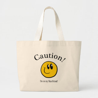 CAUTION:  I'm on my man-period! Large Tote Bag