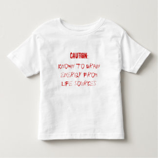 CAUTION:, Known to drain energy from life sources Toddler T-shirt