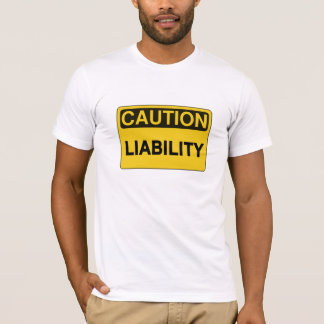 Caution: Liability funny humorous  t shirt