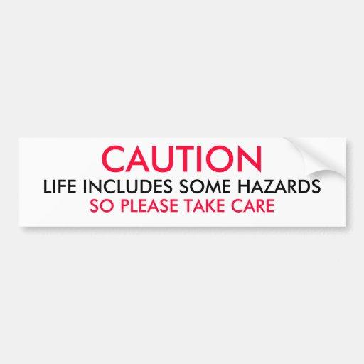 CAUTION  - Life includes some hazards Car Bumper Sticker