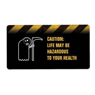Caution: Life May Be Hazardous... Labels