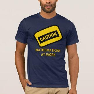CAUTION: Mathematician at work T-Shirt