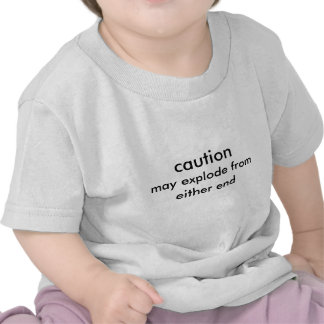 caution, may explode from either end shirt