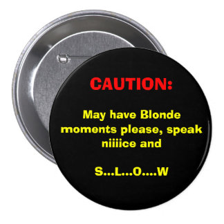 CAUTION:, May have Blonde moments please, speak... Pinback Button
