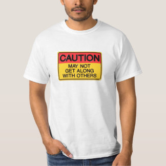 Caution may not get along with others T-Shirt