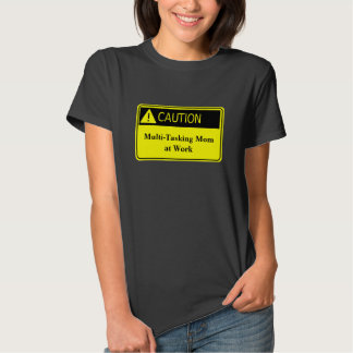 Caution Mom at Work Shirt